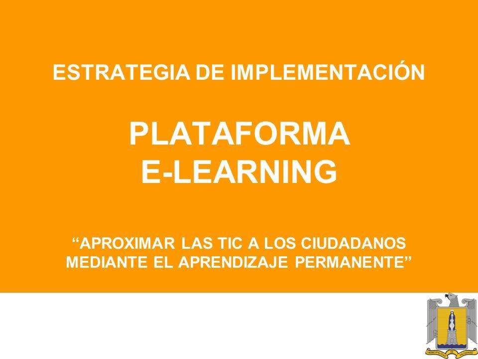 ESTRATEGIA DE IMPLEMENTACIÓN PLATAFORMA E-LEARNING APROXIMAR LAS TIC A LOS CIUDADANOS MEDIANTE EL APRENDIZAJE PERMANENTE