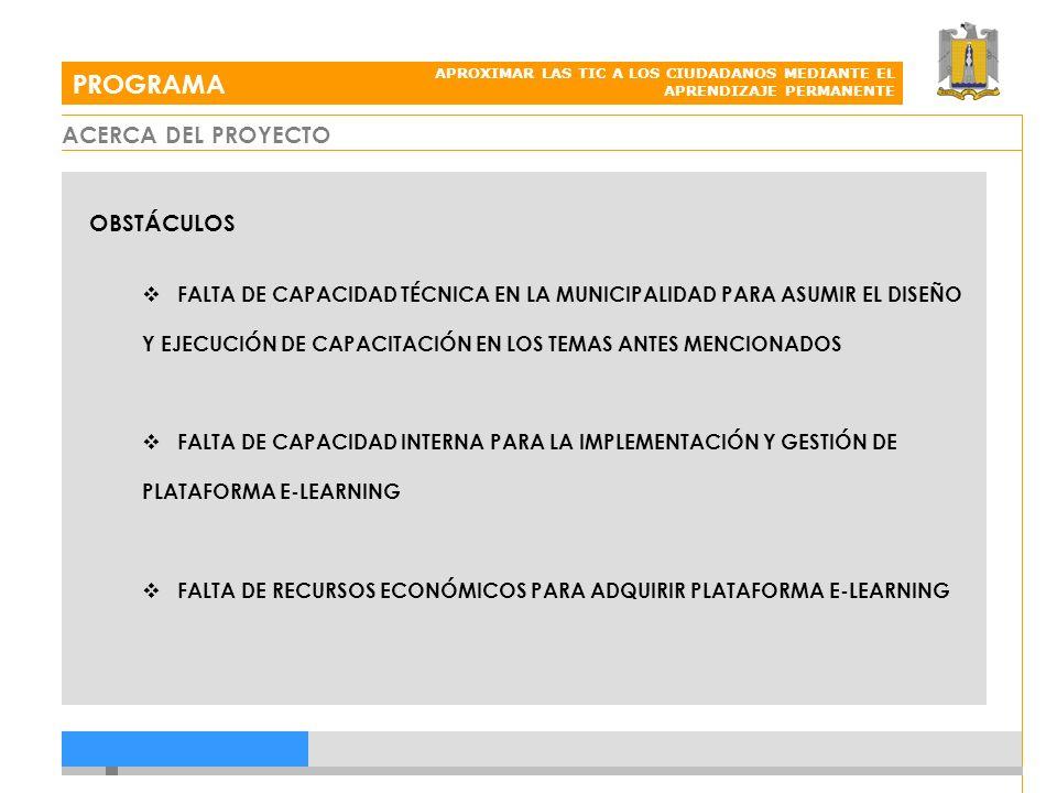 ACERCA DEL PROYECTO PROGRAMA APROXIMAR LAS TIC A LOS CIUDADANOS MEDIANTE EL APRENDIZAJE PERMANENTE OPORTUNIDADES EXISTENCIA DE SOLUCIONES OPEN SOURCE PARA GESTOR DE CONTENIDOS E-LEARNING EXISTENCIA DE VINCULACIONES ESTRECHAS CON CASAS DE ESTUDIO PARA DISEÑO Y EJECUCIÓN DE ACCIONES DE CAPACITACÍÓN EXISTENCIA DE EQUIPAMIENTO PROPIO PARA PROPICIAR ESPACIO DE APRENDIZAJE