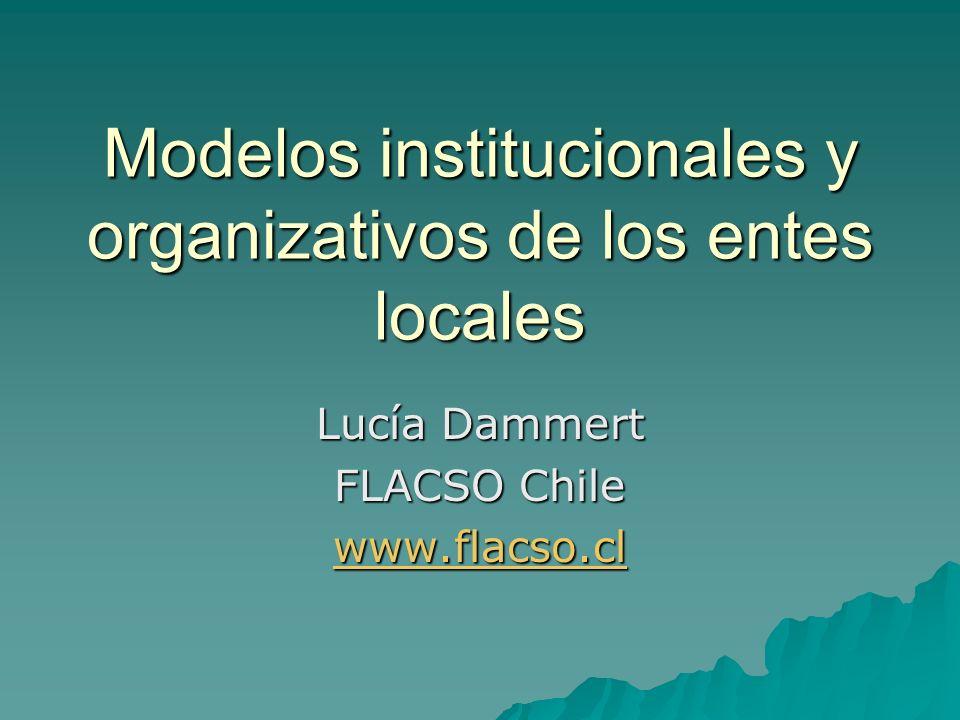 Modelos institucionales y organizativos de los entes locales Lucía Dammert FLACSO Chile www.flacso.cl