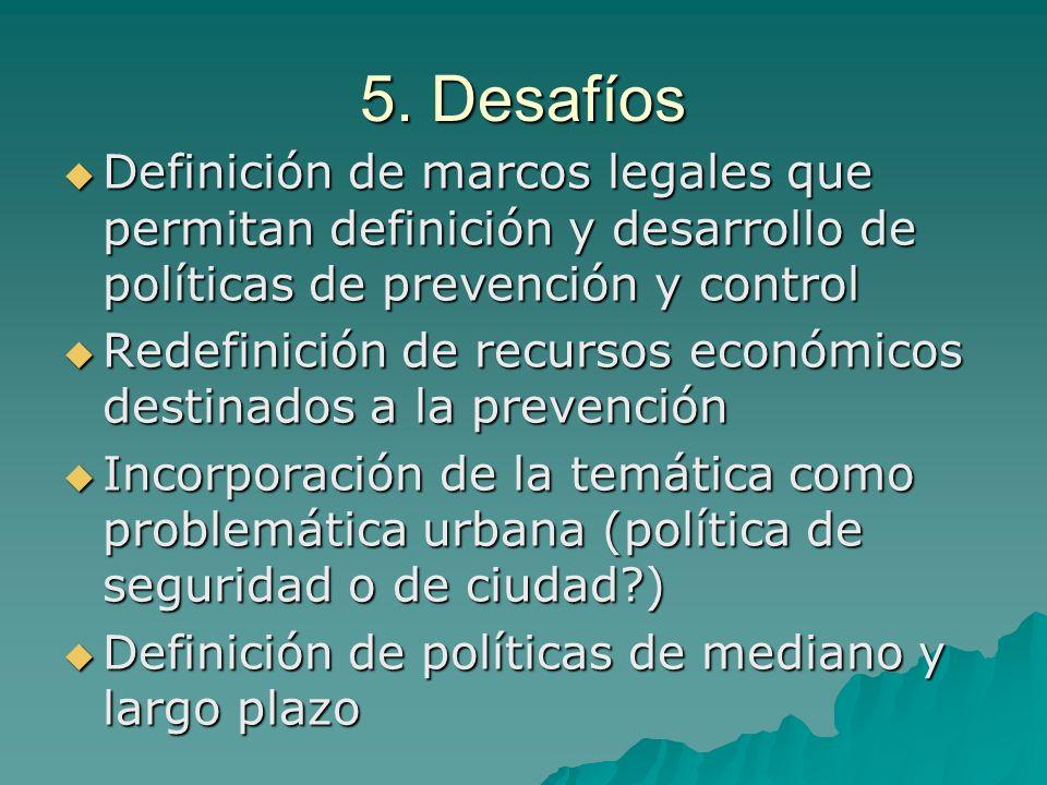 5. Desafíos Definición de marcos legales que permitan definición y desarrollo de políticas de prevención y control Definición de marcos legales que pe