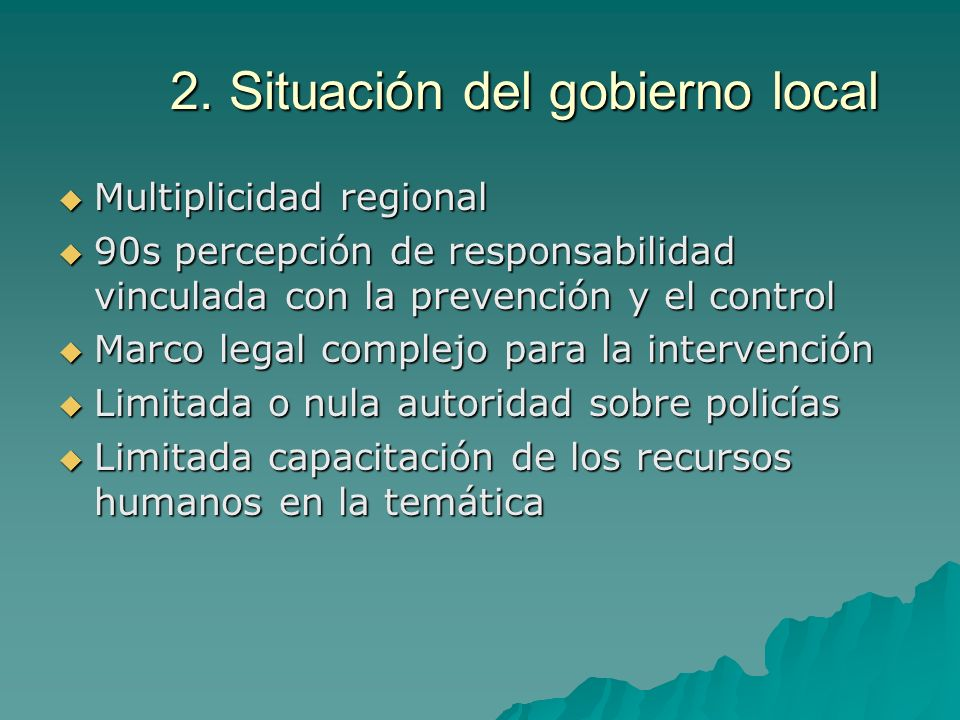2. Situación del gobierno local Multiplicidad regional Multiplicidad regional 90s percepción de responsabilidad vinculada con la prevención y el contr