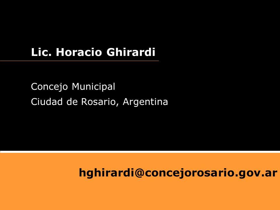 Lic. Horacio Ghirardi Concejo Municipal Ciudad de Rosario, Argentina hghirardi@concejorosario.gov.ar