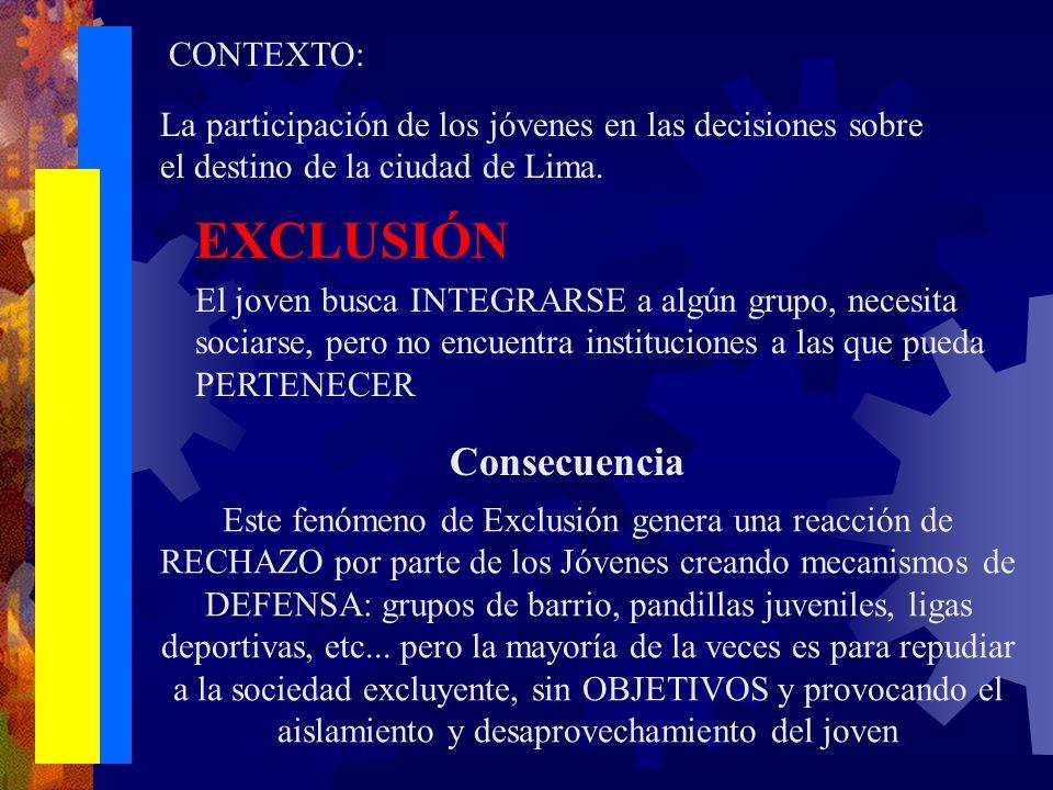 EXCLUSIÓN Este fenómeno de Exclusión genera una reacción de RECHAZO por parte de los Jóvenes creando mecanismos de DEFENSA: grupos de barrio, pandillas juveniles, ligas deportivas, etc...
