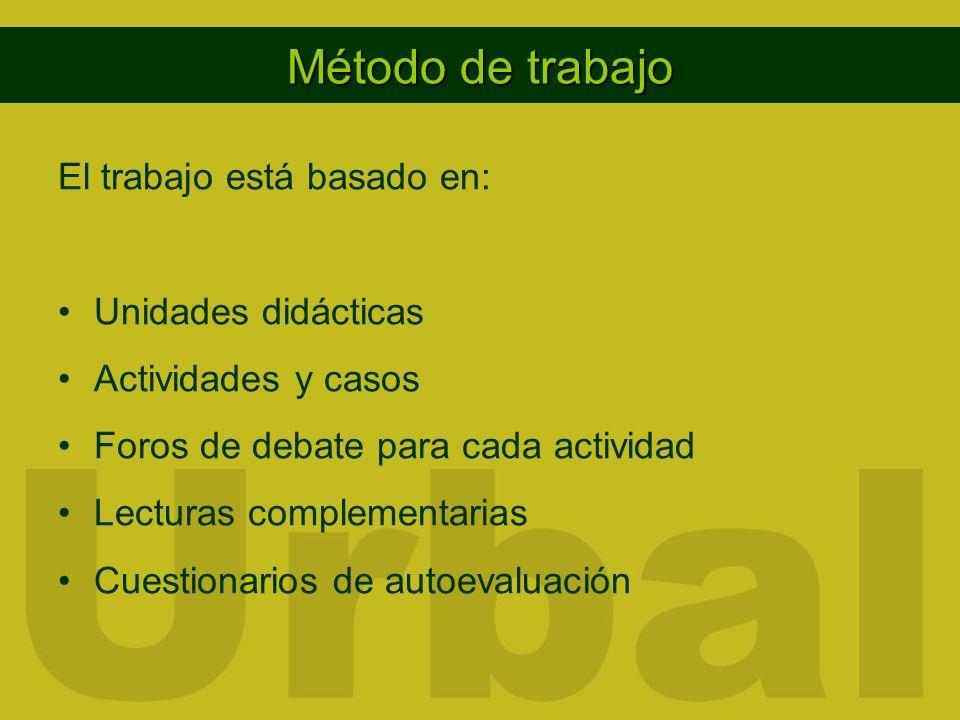 Método de trabajo El trabajo está basado en: Unidades didácticas Actividades y casos Foros de debate para cada actividad Lecturas complementarias Cues