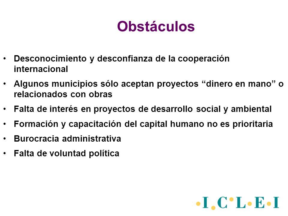 Obstáculos Desconocimiento y desconfianza de la cooperación internacional Algunos municipios sólo aceptan proyectos dinero en mano o relacionados con