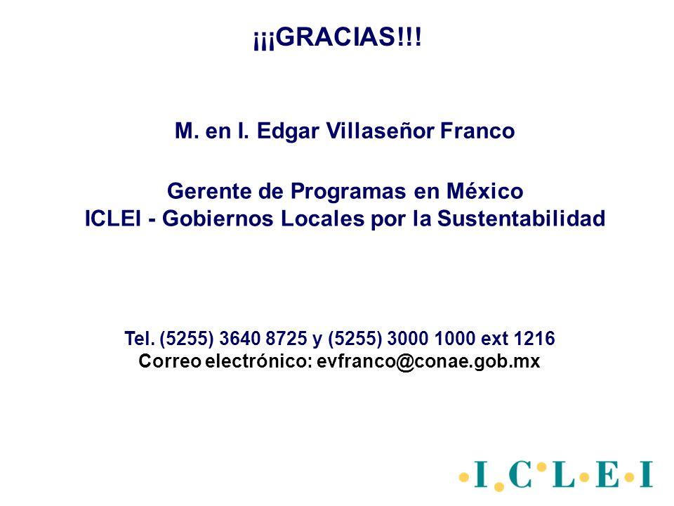 ¡¡¡GRACIAS!!! Tel. (5255) 3640 8725 y (5255) 3000 1000 ext 1216 Correo electrónico: evfranco@conae.gob.mx M. en I. Edgar Villaseñor Franco Gerente de