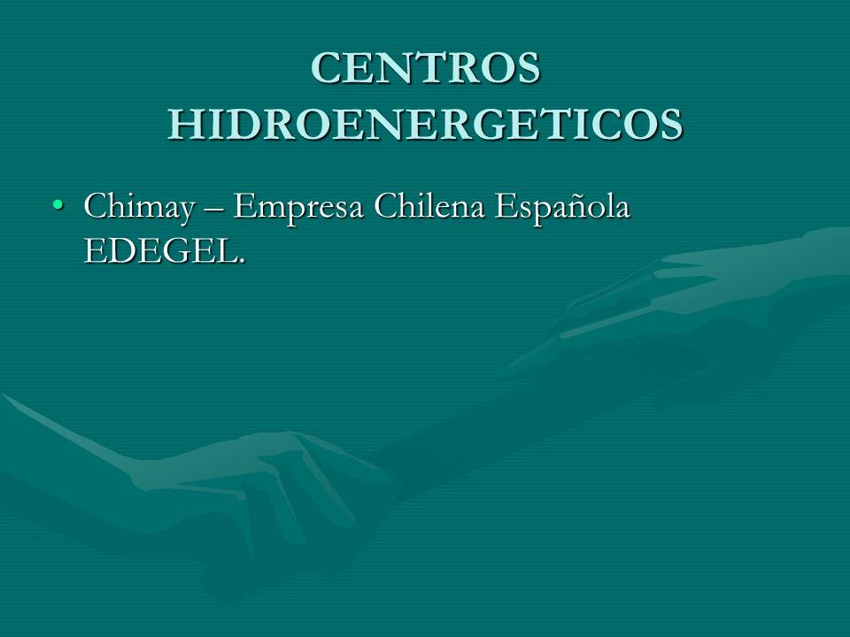 CENTROS HIDROENERGETICOS Chimay – Empresa Chilena Española EDEGEL.Chimay – Empresa Chilena Española EDEGEL.