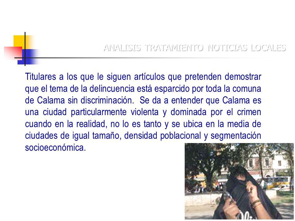 Titulares a los que le siguen artículos que pretenden demostrar que el tema de la delincuencia está esparcido por toda la comuna de Calama sin discriminación.