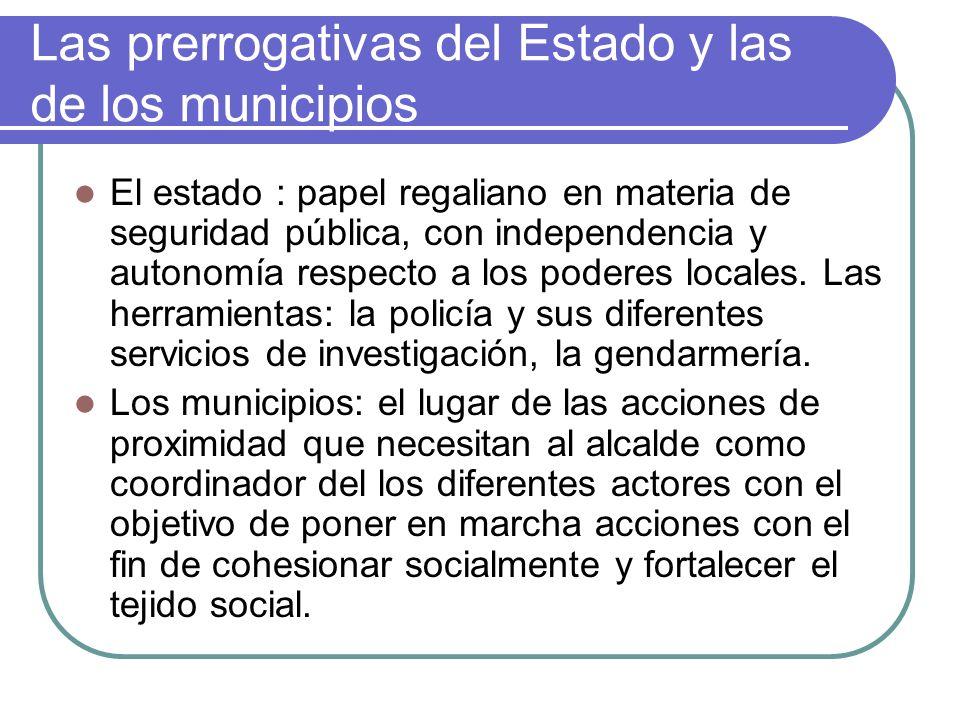 Las prerrogativas del Estado y las de los municipios El estado : papel regaliano en materia de seguridad pública, con independencia y autonomía respecto a los poderes locales.
