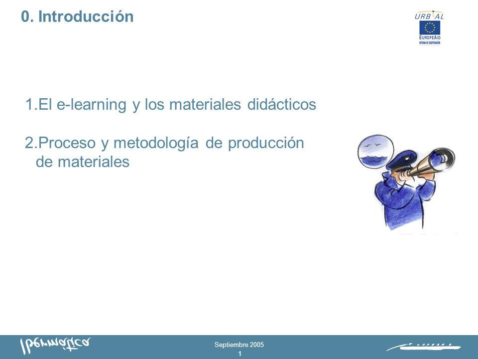 Septiembre 2005 1 1.El e-learning y los materiales didácticos 2.Proceso y metodología de producción de materiales 0.