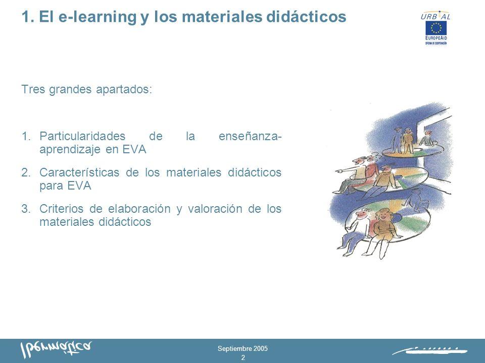 Septiembre 2005 2 Tres grandes apartados: 1.Particularidades de la enseñanza- aprendizaje en EVA 2.Características de los materiales didácticos para EVA 3.Criterios de elaboración y valoración de los materiales didácticos 1.