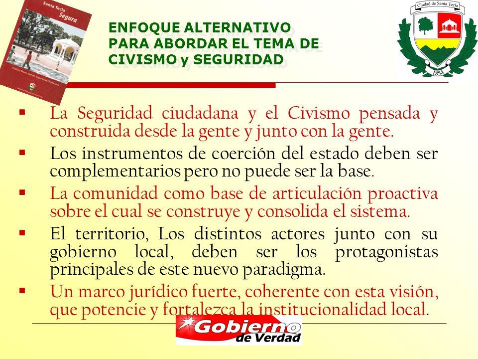 ENFOQUE ALTERNATIVO PARA ABORDAR EL TEMA DE CIVISMO y SEGURIDAD La Seguridad ciudadana y el Civismo pensada y construida desde la gente y junto con la gente.