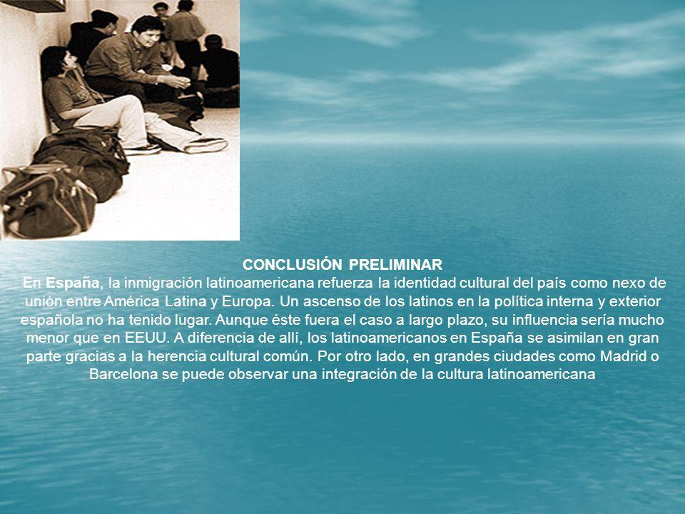 CONCLUSIÓN PRELIMINAR En España, la inmigración latinoamericana refuerza la identidad cultural del país como nexo de unión entre América Latina y Euro