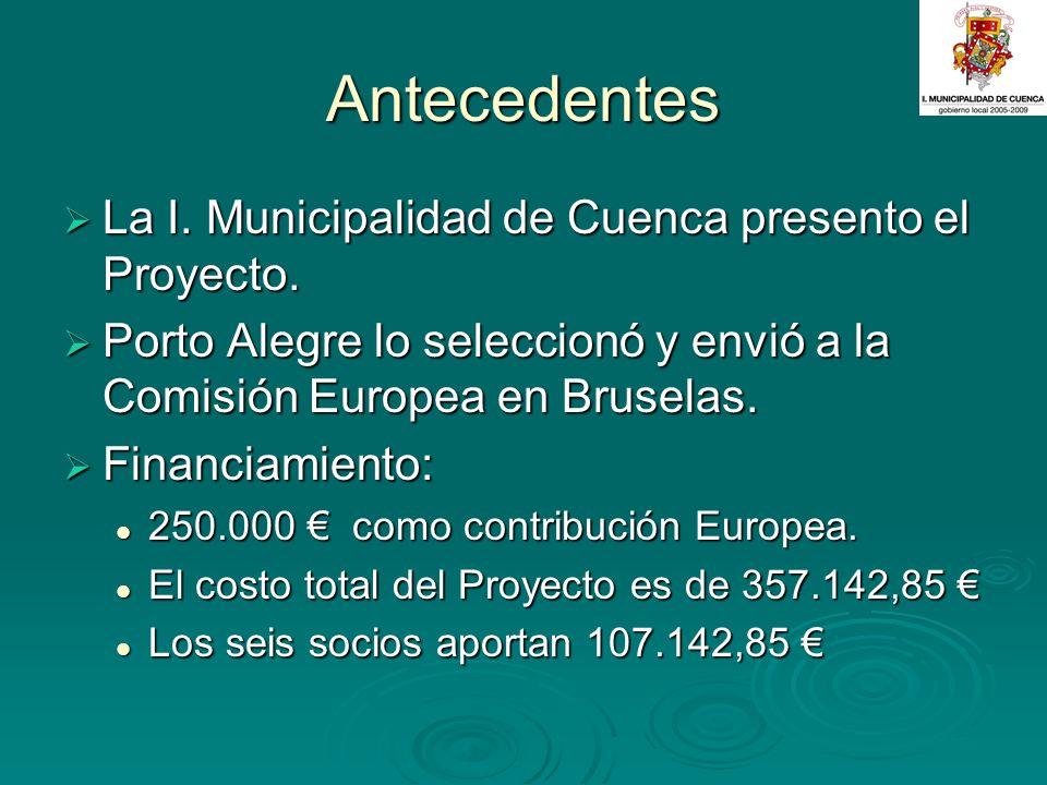 Antecedentes La I. Municipalidad de Cuenca presento el Proyecto. La I. Municipalidad de Cuenca presento el Proyecto. Porto Alegre lo seleccionó y envi