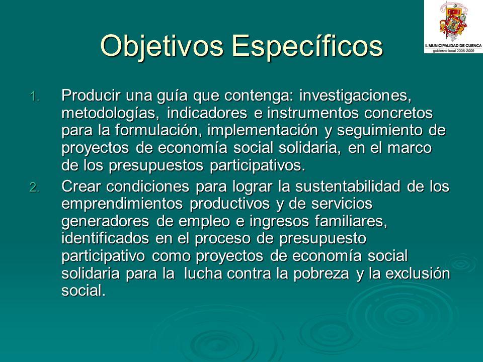 Objetivos Específicos 1. Producir una guía que contenga: investigaciones, metodologías, indicadores e instrumentos concretos para la formulación, impl