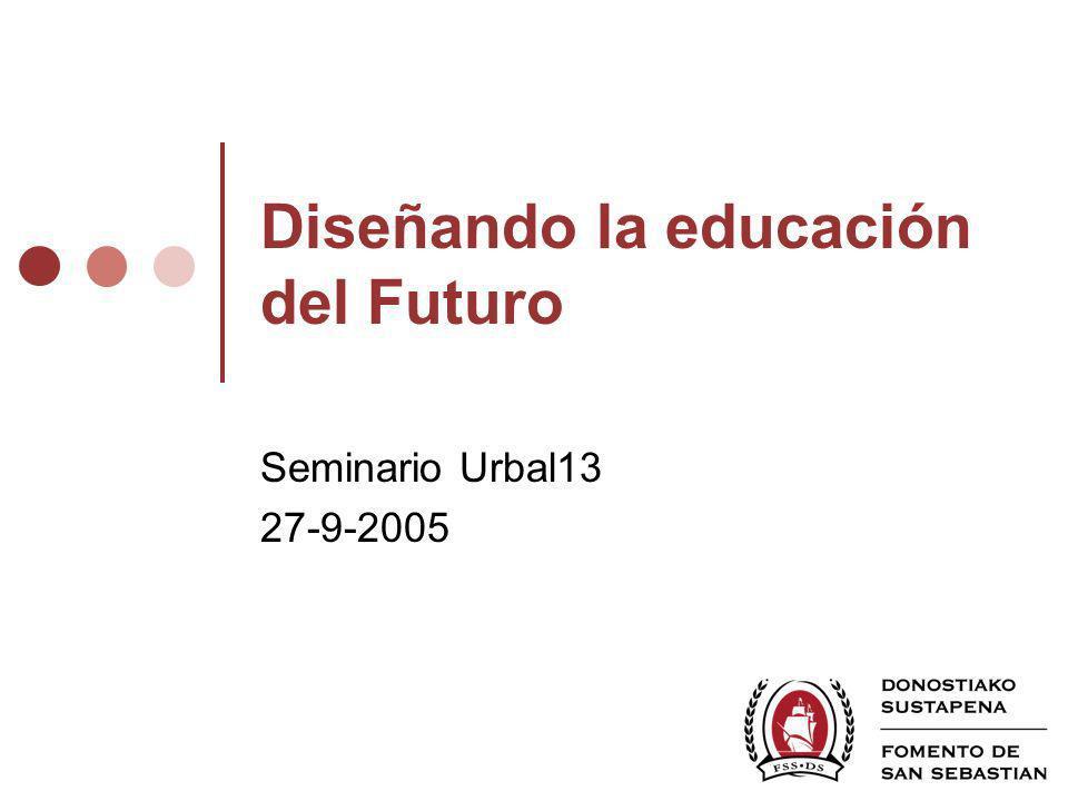Diseñando la educación del Futuro Seminario Urbal13 27-9-2005