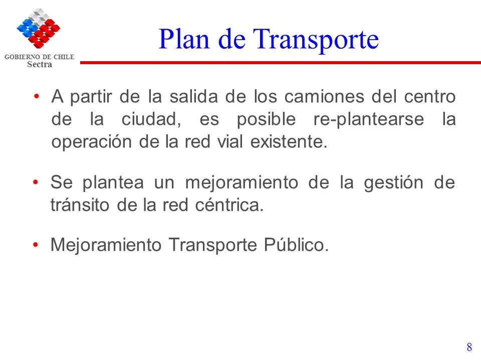 GOBIERNO DE CHILE Sectra 8 Plan de Transporte A partir de la salida de los camiones del centro de la ciudad, es posible re-plantearse la operación de
