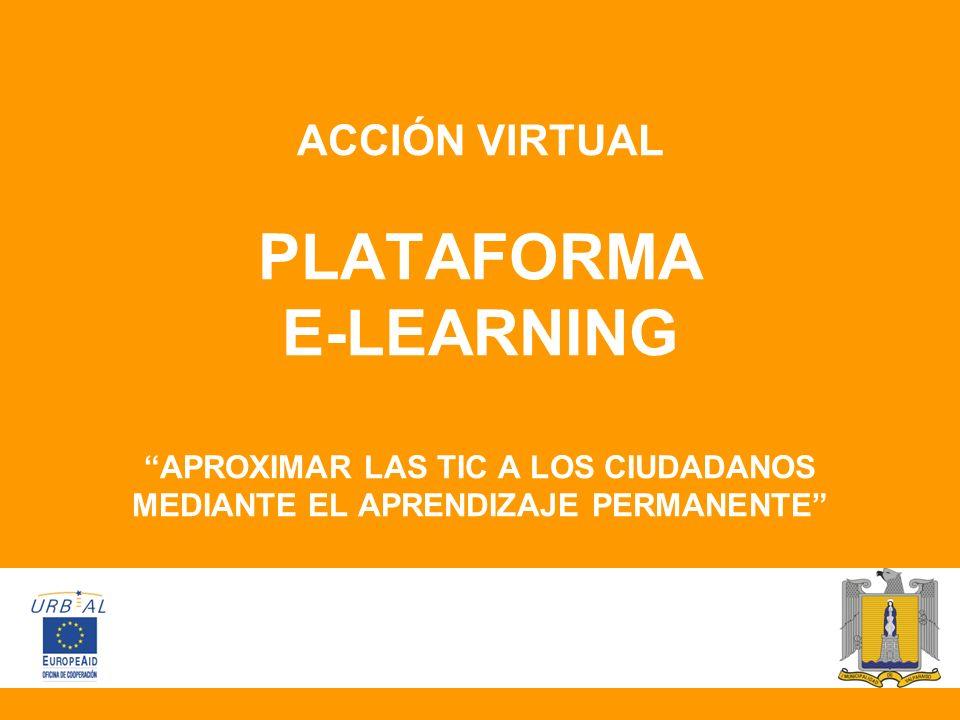 ACCIÓN VIRTUAL PLATAFORMA E-LEARNING APROXIMAR LAS TIC A LOS CIUDADANOS MEDIANTE EL APRENDIZAJE PERMANENTE