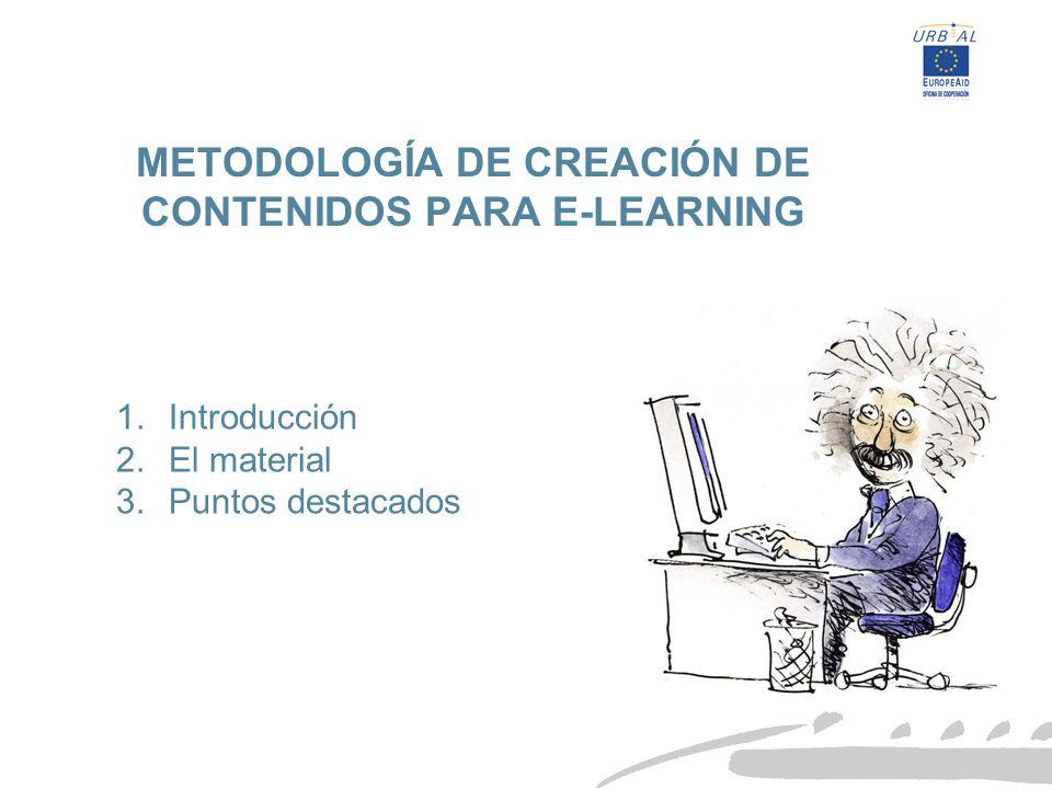 Julio 2005 0 METODOLOGÍA DE CREACIÓN DE CONTENIDOS PARA E-LEARNING 1.Introducción 2.El material 3.Puntos destacados