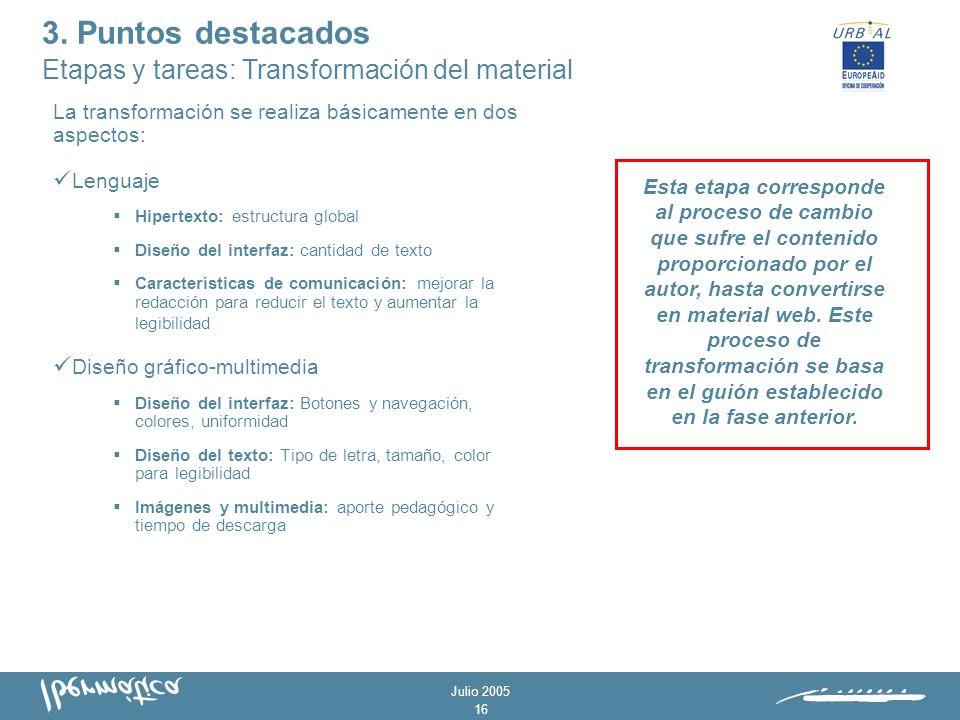 Julio 2005 15 Analizar el contexto: determinar necesidades Identificar los objetivos Determinar metodología y duración Estructurar los contenidos Definir recursos y actividades 3.