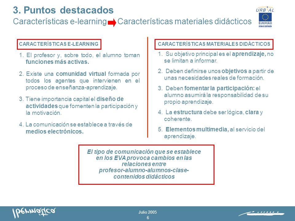 Julio 2005 5 Descripción de características del e-learning > descripción de características de los materiales didácticos Roles: descripción de las funciones y tareas, así como sus relaciones.