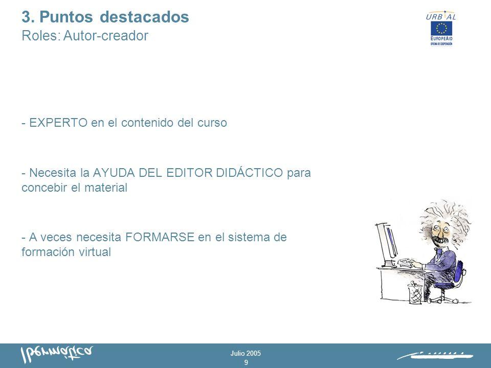 Julio 2005 9 - EXPERTO en el contenido del curso - Necesita la AYUDA DEL EDITOR DIDÁCTICO para concebir el material - A veces necesita FORMARSE en el sistema de formación virtual 3.