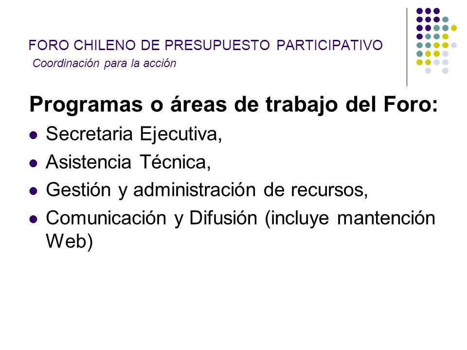 FORO CHILENO DE PRESUPUESTO PARTICIPATIVO Coordinación para la acción Programas o áreas de trabajo del Foro: Secretaria Ejecutiva, Asistencia Técnica,