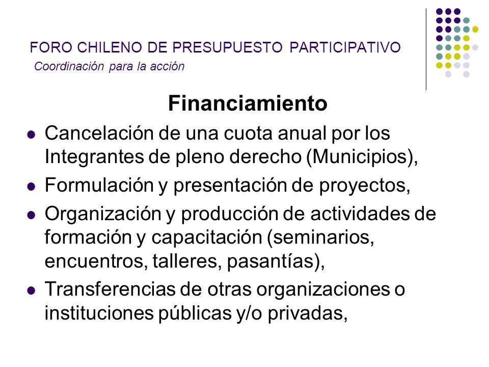 FORO CHILENO DE PRESUPUESTO PARTICIPATIVO Coordinación para la acción Financiamiento Cancelación de una cuota anual por los Integrantes de pleno derec