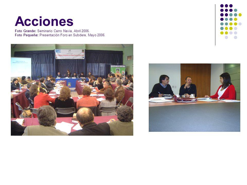Acciones Foto Grande: Seminario Cerro Navia, Abril 2006. Foto Pequeña: Presentación Foro en Subdere, Mayo 2006.