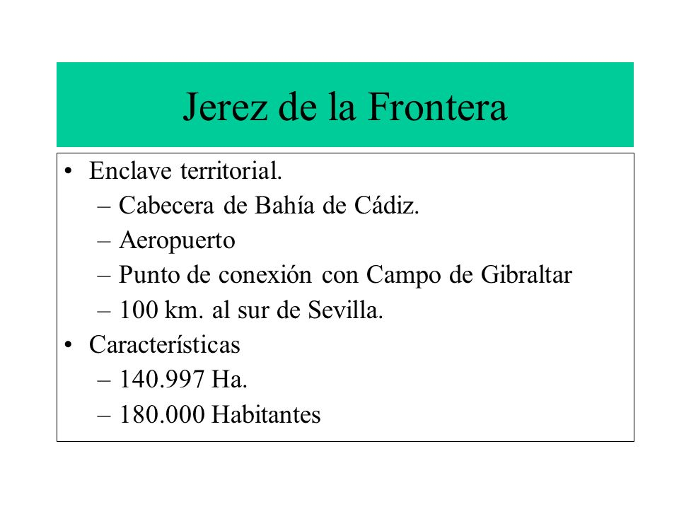 Jerez de la Frontera Enclave territorial. –Cabecera de Bahía de Cádiz. –Aeropuerto –Punto de conexión con Campo de Gibraltar –100 km. al sur de Sevill
