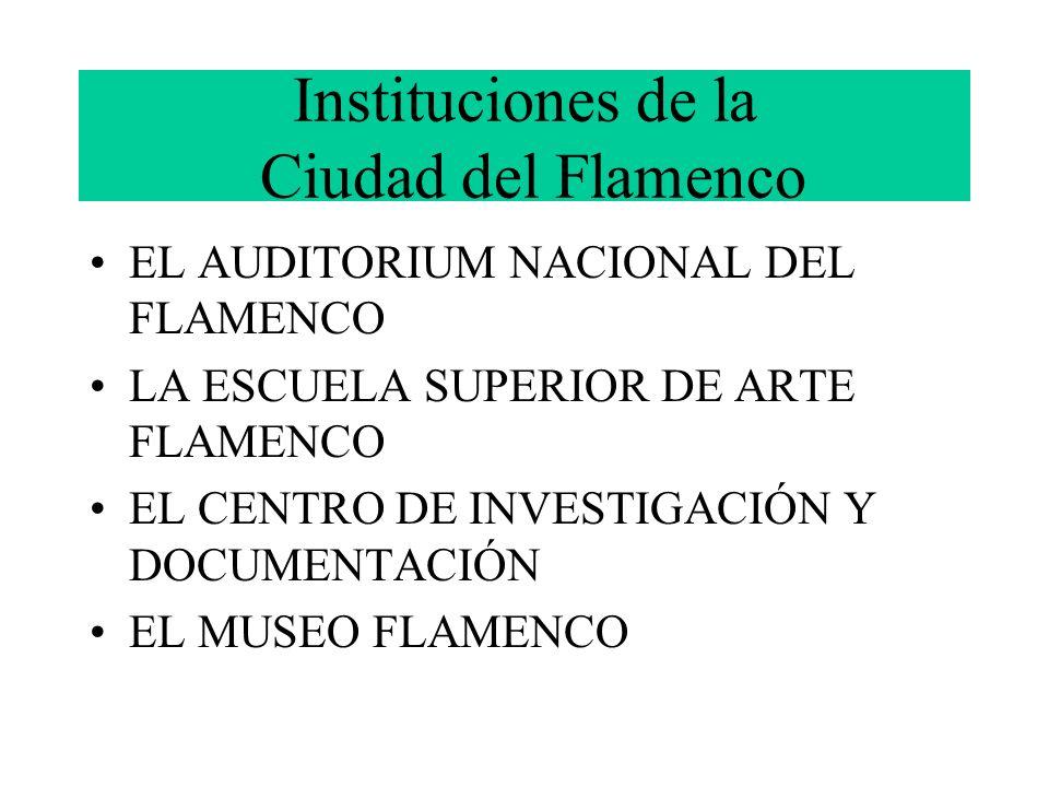 Instituciones de la Ciudad del Flamenco EL AUDITORIUM NACIONAL DEL FLAMENCO LA ESCUELA SUPERIOR DE ARTE FLAMENCO EL CENTRO DE INVESTIGACIÓN Y DOCUMENT