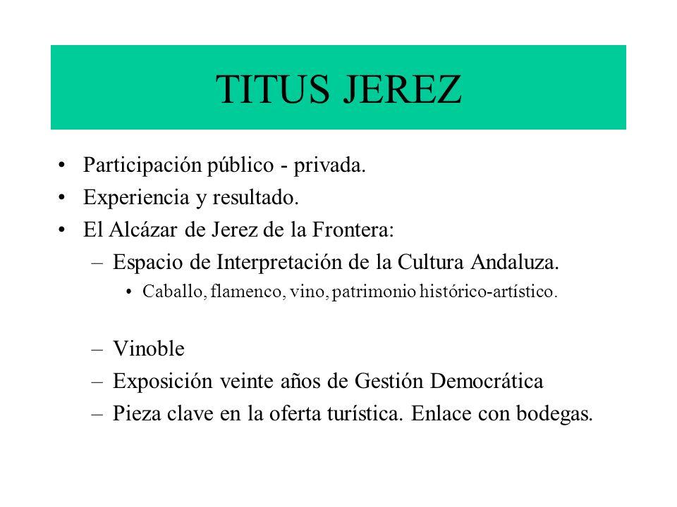 TITUS JEREZ Participación público - privada. Experiencia y resultado. El Alcázar de Jerez de la Frontera: –Espacio de Interpretación de la Cultura And