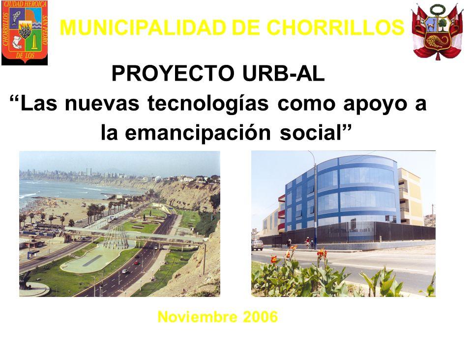 MUNICIPALIDAD DE CHORRILLOS PROYECTO URB-AL Las nuevas tecnologías como apoyo a la emancipación social Noviembre 2006