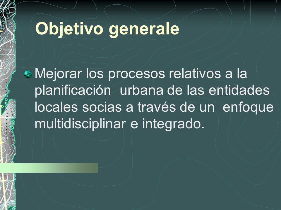 Objetivo generale Mejorar los procesos relativos a la planificación urbana de las entidades locales socias a través de un enfoque multidisciplinar e integrado.