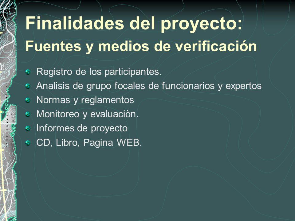 Finalidades del proyecto: Fuentes y medios de verificación Registro de los participantes.