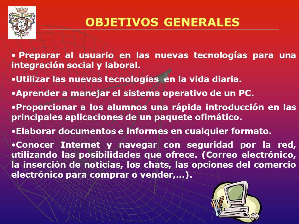 OBJETIVOS GENERALES Preparar al usuario en las nuevas tecnologías para una integración social y laboral.