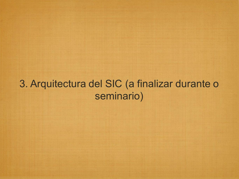 3. Arquitectura del SIC (a finalizar durante o seminario)