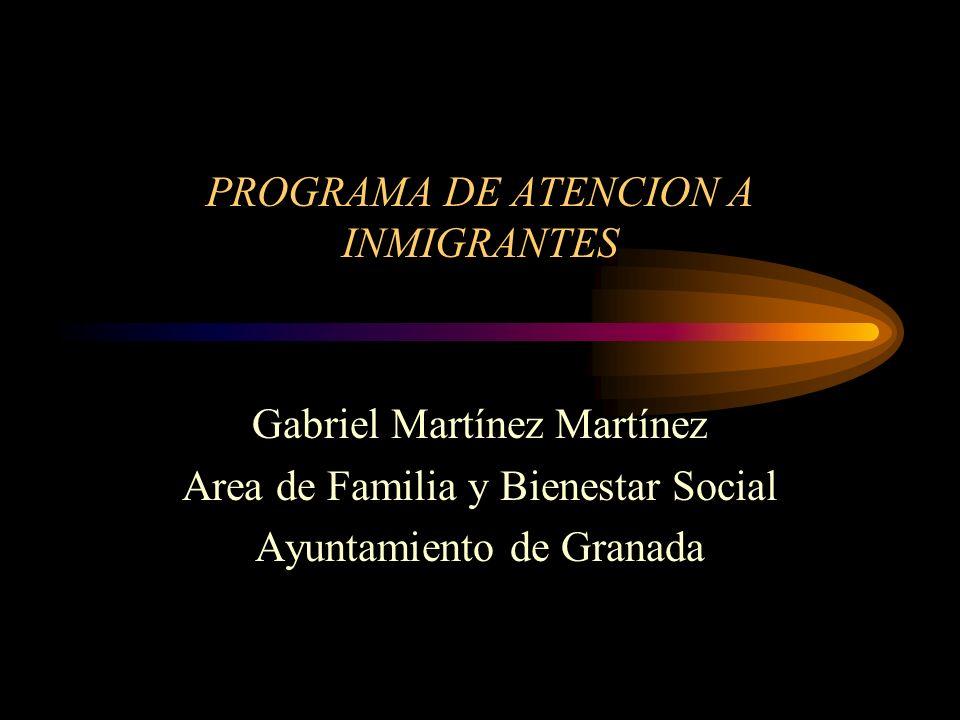 PROGRAMA DE ATENCION A INMIGRANTES Gabriel Martínez Martínez Area de Familia y Bienestar Social Ayuntamiento de Granada