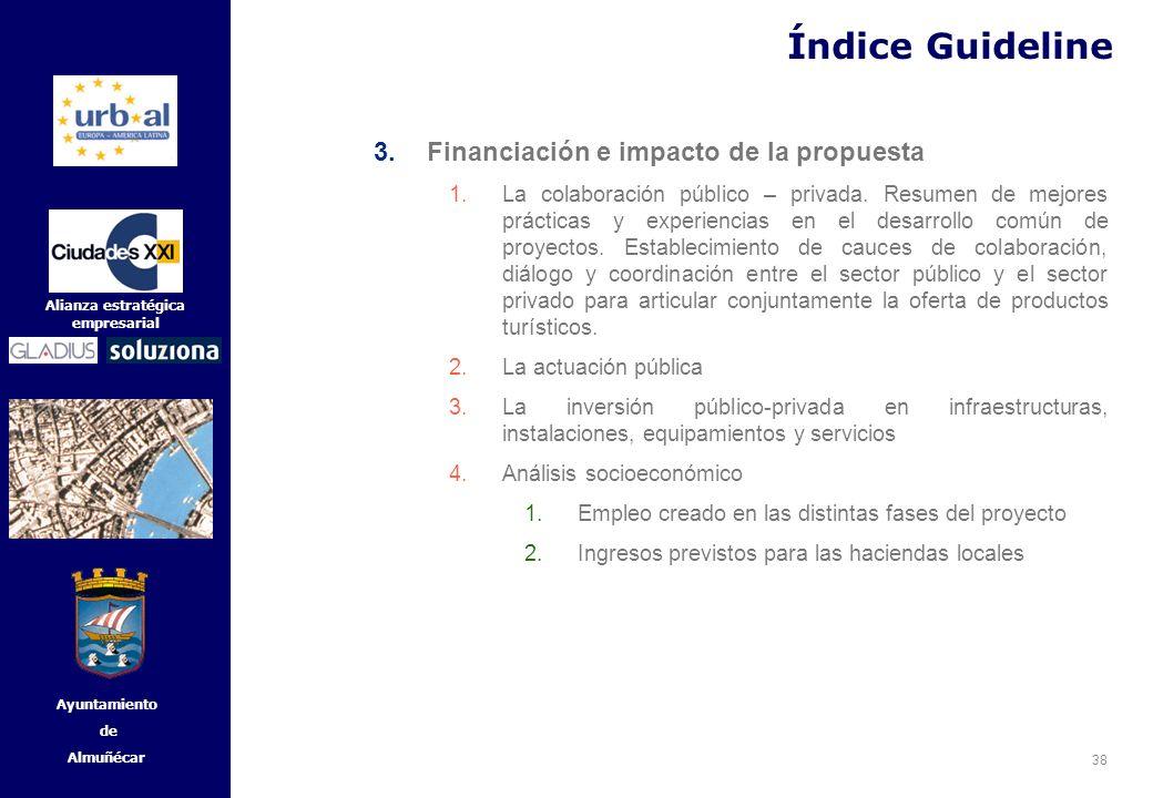 38 Alianza estratégica empresarial Ayuntamiento de Almuñécar 3.Financiación e impacto de la propuesta 1.La colaboración público – privada. Resumen de