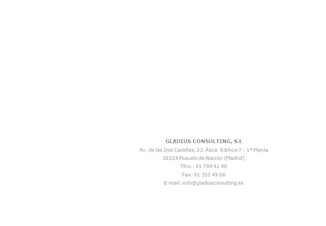 GLADIUS CONSULTING, S.L Av. de las Dos Castillas, 33. Ática Edificio 7 - 1ª Planta 28224 Pozuelo de Alarcón (Madrid) Tfno.: 91 799 41 90 Fax: 91 351 4