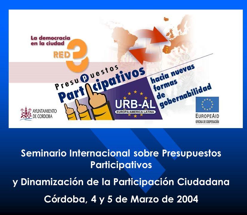 Seminario Internacional sobre Presupuestos Participativos y Dinamización de la Participación Ciudadana Córdoba, 4 y 5 de Marzo de 2004