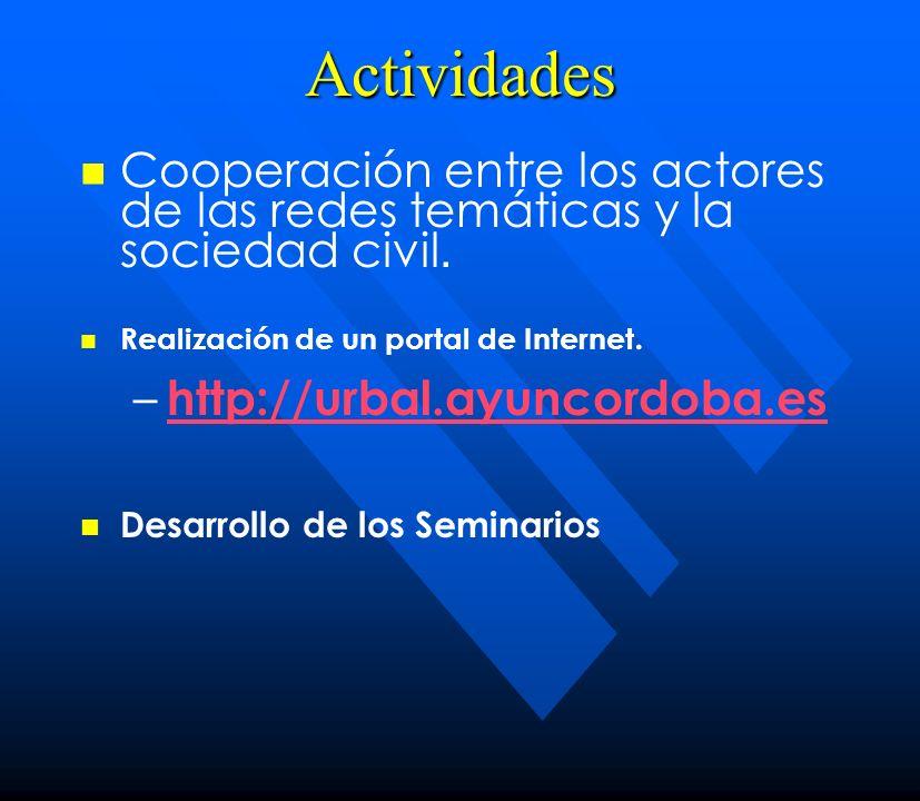 Actividades Cooperación entre los actores de las redes temáticas y la sociedad civil. Realización de un portal de Internet. – – http://urbal.ayuncordo