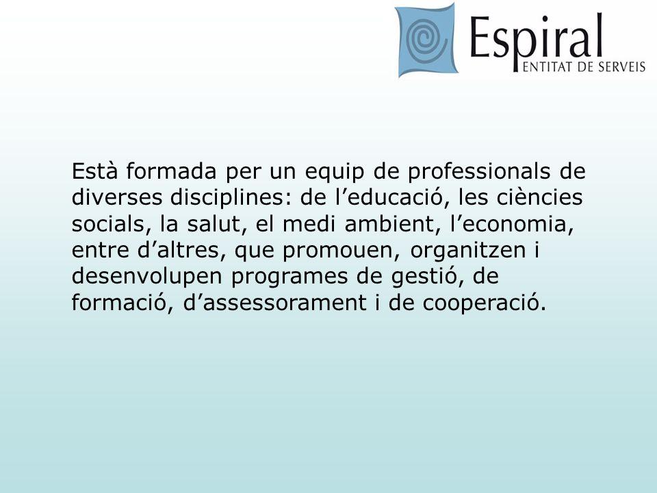 Està formada per un equip de professionals de diverses disciplines: de leducació, les ciències socials, la salut, el medi ambient, leconomia, entre da