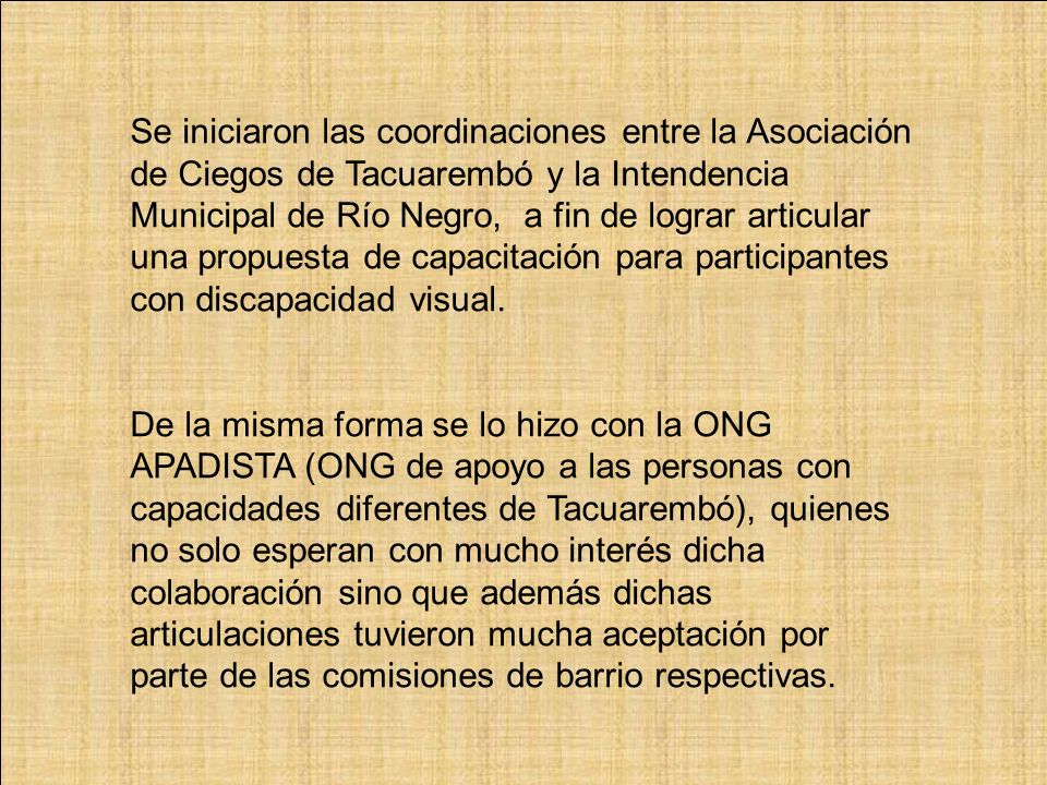 Se iniciaron las coordinaciones entre la Asociación de Ciegos de Tacuarembó y la Intendencia Municipal de Río Negro, a fin de lograr articular una propuesta de capacitación para participantes con discapacidad visual.