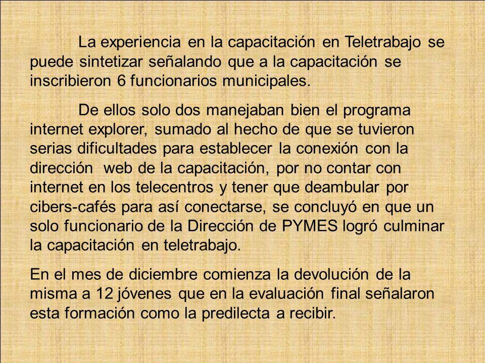 La experiencia en la capacitación en Teletrabajo se puede sintetizar señalando que a la capacitación se inscribieron 6 funcionarios municipales.