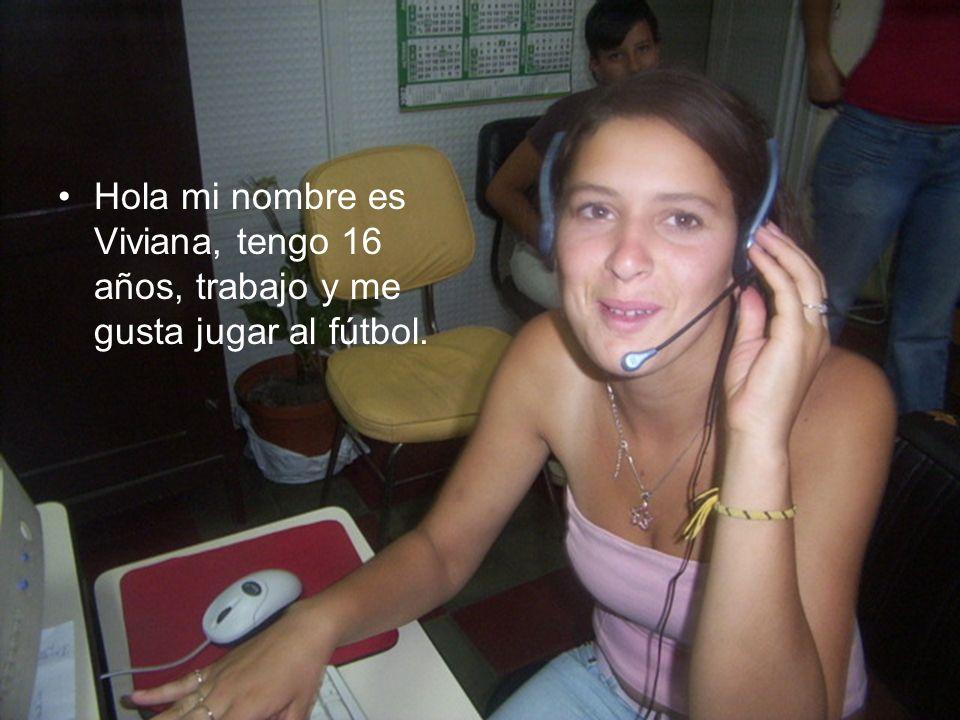 Hola mi nombre es Viviana, tengo 16 años, trabajo y me gusta jugar al fútbol.