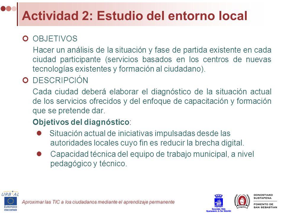 Aproximar las TIC a los ciudadanos mediante el aprendizaje permanente Actividad 2: Estudio del entorno local OBJETIVOS Hacer un análisis de la situaci