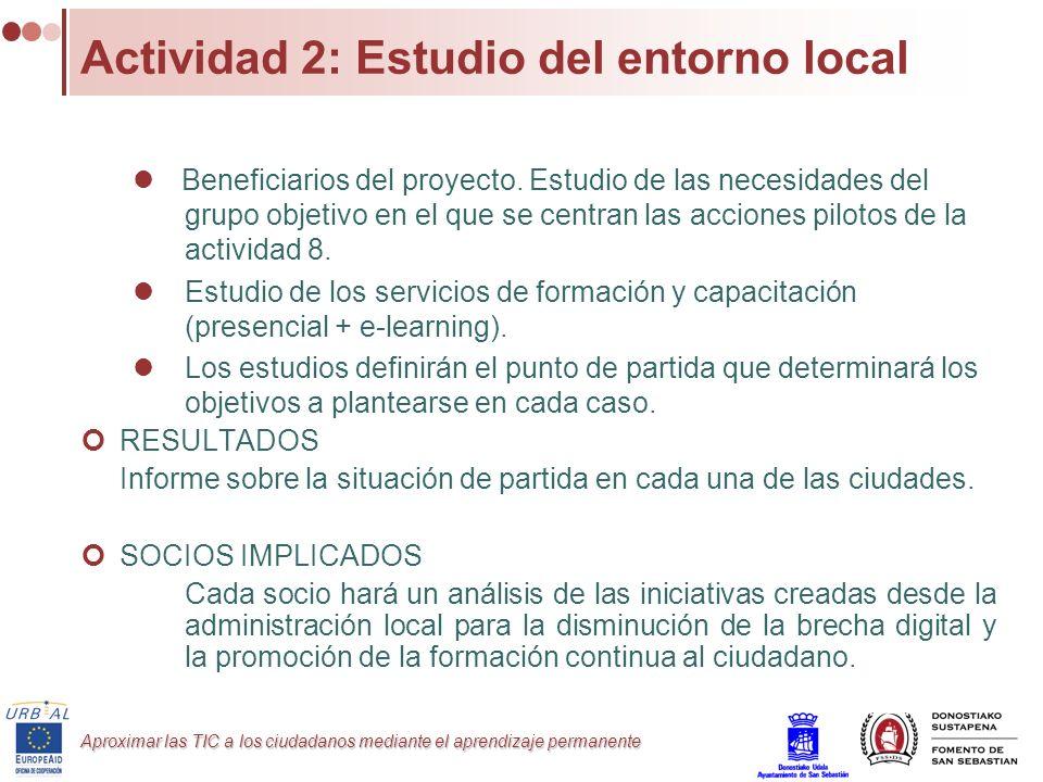 Aproximar las TIC a los ciudadanos mediante el aprendizaje permanente Actividad 2: Estudio del entorno local Beneficiarios del proyecto. Estudio de la