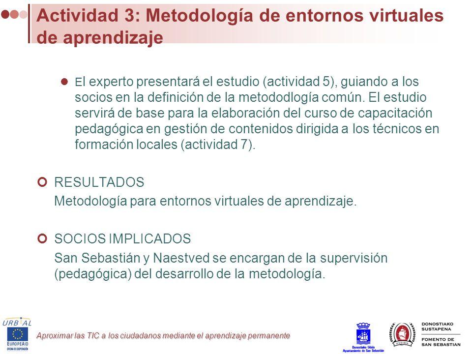 Aproximar las TIC a los ciudadanos mediante el aprendizaje permanente Actividad 3: Metodología de entornos virtuales de aprendizaje E l experto presen