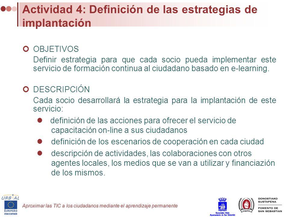 Aproximar las TIC a los ciudadanos mediante el aprendizaje permanente Actividad 4: Definición de las estrategias de implantación OBJETIVOS Definir est